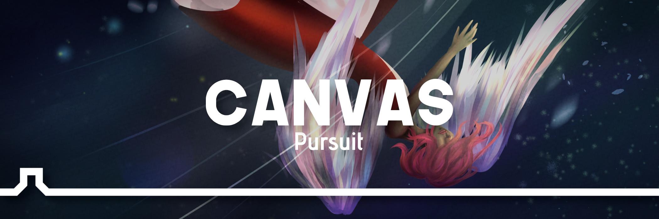 Canvas 2: Pursuit – It begins now!