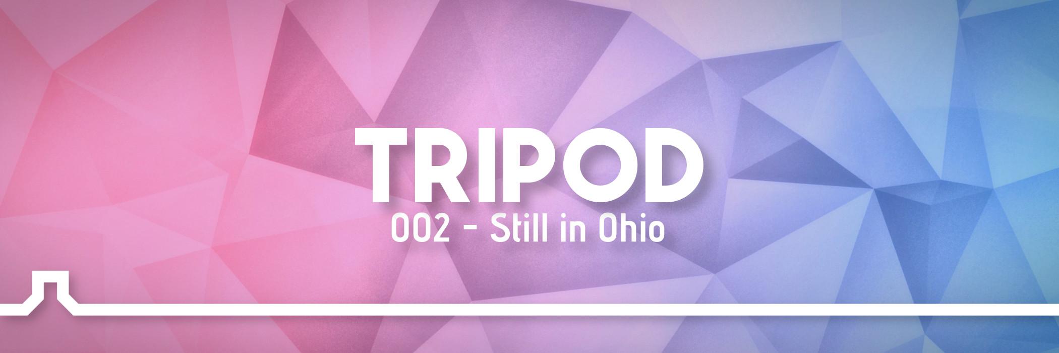 Still in Ohio – Tripod ep. 2